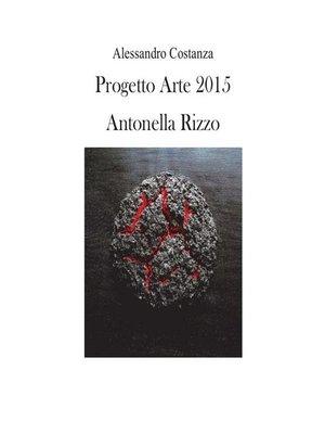 cover image of Progetto Arte 2015--Antonella Rizzo