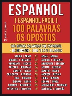 cover image of Espanhol ( Espanhol Fácil ) 100 Palavras--os Opostos
