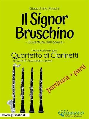 cover image of Il Signor Bruschino--Quartetto di Clarinetti partitura e parti