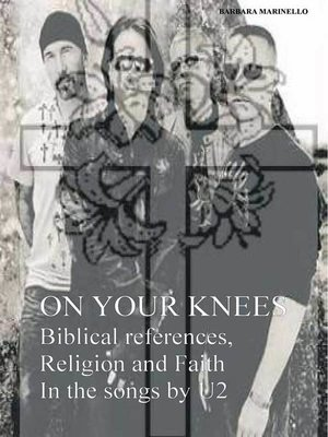 cover image of On Your Knees--Biblical references, Religion and Faith In the songs by U2