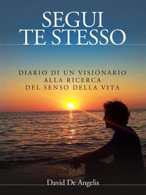 cover image of Segui Te Stesso--Diario di un visionario alla ricerca del senso della vita