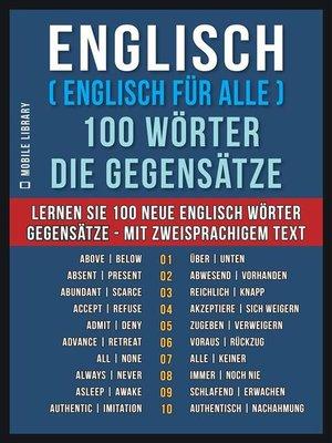 cover image of Englisch ( Englisch für Alle ) 100 Wörter--Die Gegensätze
