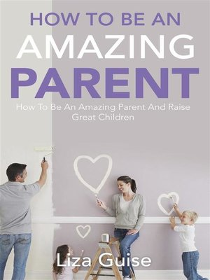 cover image of How to Be an Amazing Parent