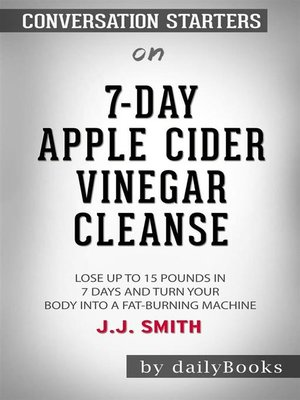 cover image of 7-Day Apple Cider Vinegar Cleanse--Lose Up to 15 Pounds in 7 Days and Turn Your Body into a Fat-Burning Machine byJJ Smith--Conversation Starters