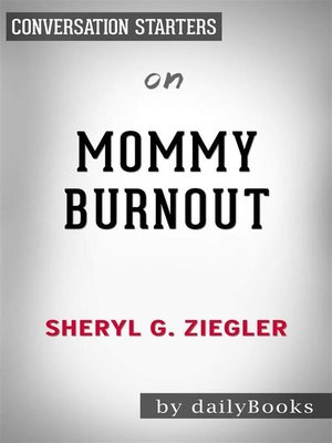 cover image of Mommy Burnout--How to Reclaim Your Life and Raise Healthier Children in the Process​​​​​​​ by Dr. Sheryl G. Ziegler​​​​​​​ | Conversation Starters