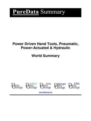 cover image of Power Driven Hand Tools, Pneumatic, Power-Actuated & Hydraulic World Summary