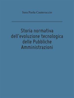 cover image of Storia normativa dell'evoluzione tecnologica delle Pubbliche Amministrazioni