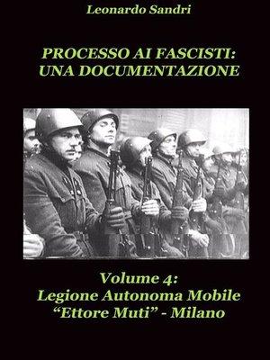 cover image of Processo ai Fascisti--Una documentazione Volume4 Legione Autonoma Mobile Ettore Muti