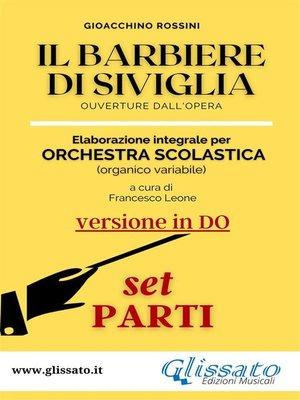 cover image of Il Barbiere di Siviglia (in Do)--elaborazione facilitata SMIM/LICEO--Set parti