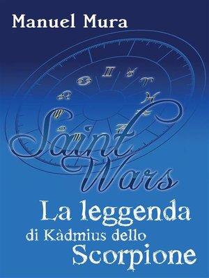 cover image of Saint Wars--La leggenda di Kàdmius dello Scorpione