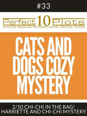 """cover image of Perfect 10 Cats and Dogs Cozy Mystery Plots #33-2 """"CHI-CHI IN THE BAG! – HARRIETTE AND CHI-CHI MYSTERY"""""""