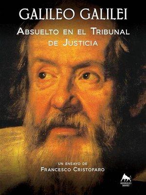 cover image of Galileo Galilei--Absuelto En El Tribunal De Justicia