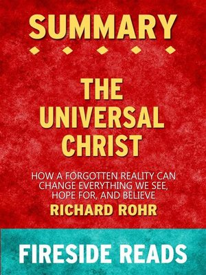 cover image of The Universal Christ--How a Forgotten Reality Can Change Everything We See, Hope For, and Believe by Richard Rohr--Summary by Fireside Reads