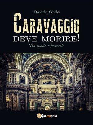 cover image of Caravaggio deve morire! Tra spada e pennello