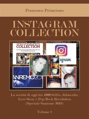 cover image of Instagram collection. La società di oggi tra 1000 Selfie, didascalie, Love Story e Pop Rock Revolution (Speciale Sanremo 2018). Volume 2