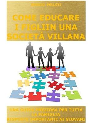 cover image of Come educare i figli in una società villana