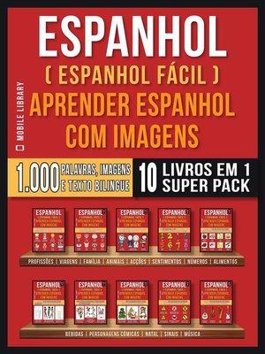 cover image of Espanhol ( Espanhol Fácil ) Aprender Espanhol Com Imagens (Super Pack 10 livros em 1)