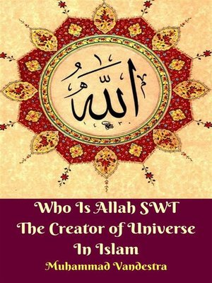 cover image of Who Is Allah SWT the Creator of Universe In Islam