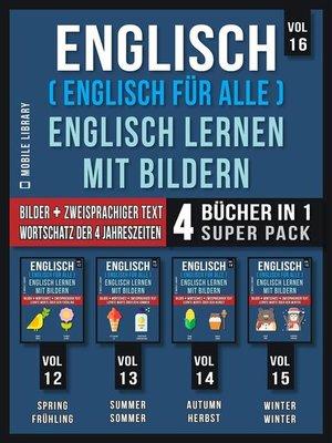 cover image of Englisch ( Englisch für alle ) Englisch Lernen Mit Bildern (Vol 16) Super Pack 4 Bücher in 1