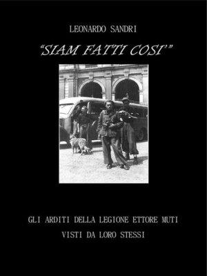 cover image of Siam fatti così. Gli Arditi della Legione Ettore Muti visti da loro stessi