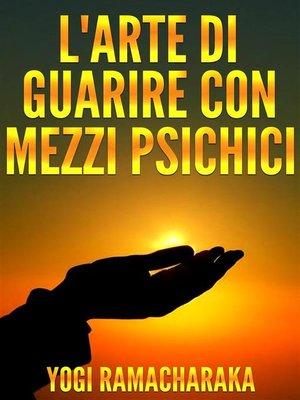 cover image of L'arte di guarire con i mezzi psichici