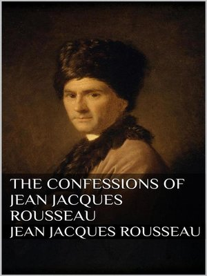 jean jacques rousseau the confessions essay Introduction among the notable books of later times-we may say, without exaggeration, of all time--must be reckoned the confessions of jean jacques rousseau.