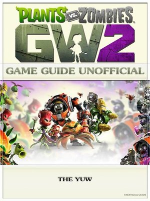 cover image of Plants Vs Zombies Garden Warfare 2 Game Guide Unofficial