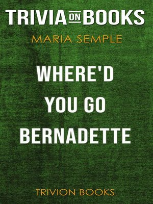 cover image of Where'd You Go, Bernadette by Maria Semple (Trivia-On-Books)