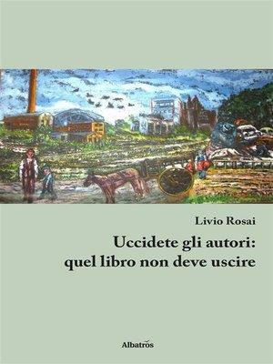 cover image of Uccidete gli autori--quel libro non deve uscire