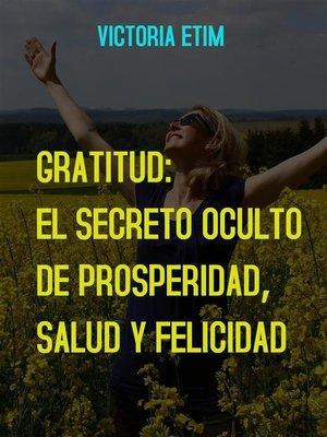 cover image of Gratitud--El Secreto Oculto de Prosperidad, Salud y Felicidad