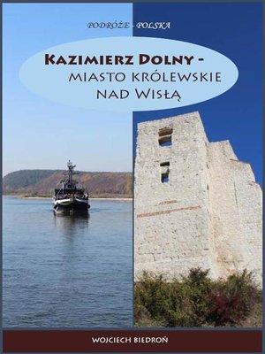 cover image of Kazimierz Dolny--miasto królewskie nad Wisłą