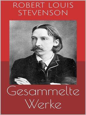 cover image of Gesammelte Werke (Vollständige und illustrierte Ausgaben--Die Schatzinsel, Das Flaschenteufelchen, Die Insel der Stimmen u.v.m.)