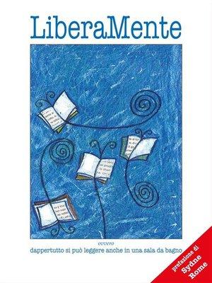 cover image of LiberaMente ovvero dappertutto si può leggere anche in una sala da bagno
