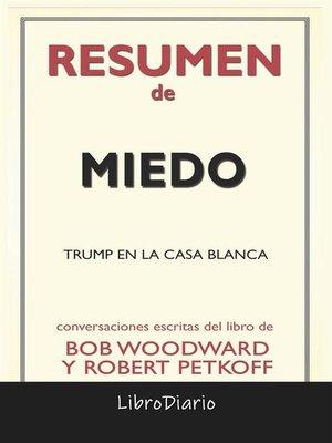 cover image of Miedo--Trump En La Casa Blanca de Bob Woodward Y Robert Petkoff--Conversaciones Escritas