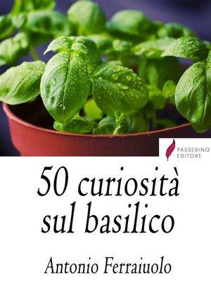cover image of 50 curiosità sul Basilico