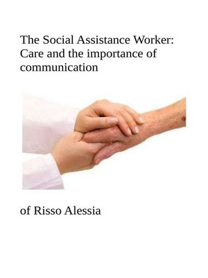 cover image of The Social Assistance Worker--Care and the importance of communication
