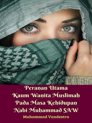 cover image of Peranan Utama Kaum Wanita Muslimah Pada Masa Kehidupan Nabi Muhammad SAW