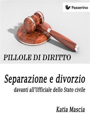 cover image of Separazione e divorzio davanti all'Ufficiale dello Stato civile