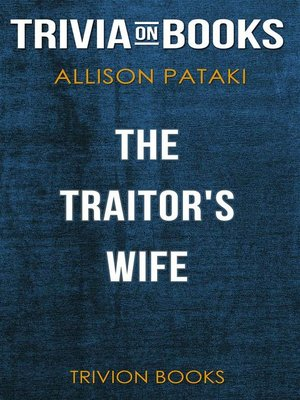 cover image of The Traitor's Wife by Allison Pataki (Trivia-On-Books)