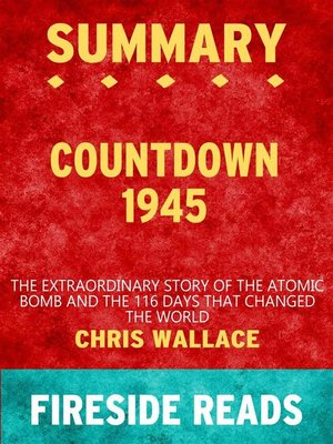 cover image of Countdown 1945--The Extraordinary Story of the Atomic Bomb and the 116 Days That Changed the World by Chris Wallace--Summary by Fireside Reads