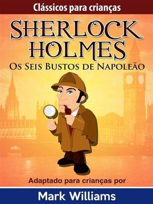 cover image of Sherlock Holmes--Sherlock Para Crianças--Os Seis Bustos de Napoleão