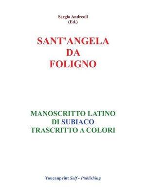 cover image of S.Angela da Foligno--Manoscritto latino di Subiaco trascritto a colori
