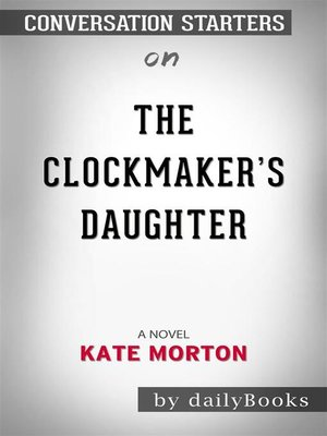 cover image of The Clockmaker's Daughter--A Novel​​​​​​​ by Kate Morton​​​​​​​ | Conversation Starters