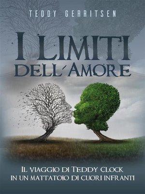 cover image of I limiti dell'Amore. Il viaggio di Teddy Clock in un mattatoio di cuori infranti