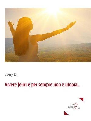 cover image of Vivere felici e per sempre non è utopia