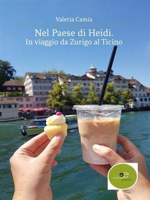 cover image of Nel Paese di Heidi. In viaggio da Zurigo al Ticino