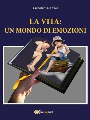 cover image of La vita--un mondo di emozioni
