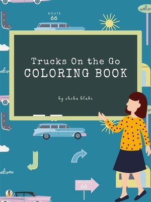 cover image of Trucks On the Go Coloring Book for Kids Ages 3+ (Printable Version)