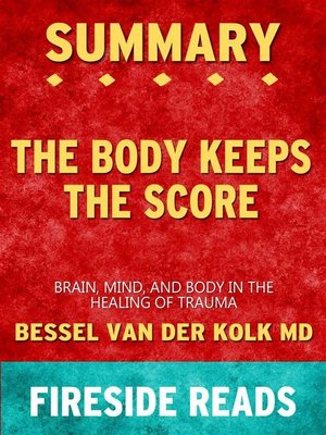 cover image of The Body Keeps the Score--Brain, Mind, and Body in the Healing of Trauma by Bessel van der Kolk MD--Summary by Fireside Reads