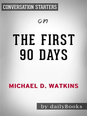 cover image of The First 90 Days - Proven Strategies for Getting Up to Speed Faster and Smarter, Updated and Expanded​​​​​​​ by Michael Watkins | Conversation Starters